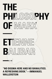 The Philosophy of Marx ebook by Étienne Balibar