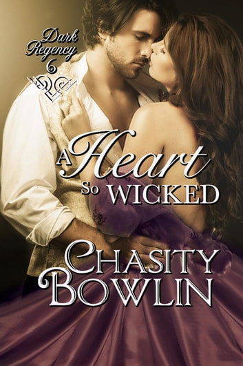 A Heart So Wicked - The Dark Regency Series, #6 ebook by Chasity Bowlin