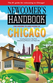Newcomer's Handbook for Moving to and Living in Chicago - Including Evanston, Oak Park, Schaumburg, Wheaton and Naperville ebook by Eileen Meslar