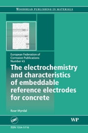 The Electrochemistry and Characteristics of Embeddable Reference Electrodes for Concrete ebook by Myrdal, R