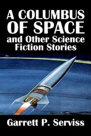 A Columbus of Space and Other Science Fiction Stories by Garrett P. Serviss ebook by Garrett P. Serviss