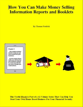 How You Can Make Money Selling Information Reports and Booklets ebook by Thomas Fredrick