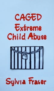 Caged: Extreme Child Abuse ebook by Sylvia Fraser