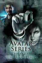 The Avatar Series: Books 1,2,3 ebook by Jeffrey Alan Henning
