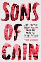Sons of Cain - A History of Serial Killers from the Stone Age to the Present ebook by Peter Vronsky