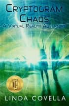 Cryptogram Chaos - A Virtual Reality Adventure ebook by Linda Covella