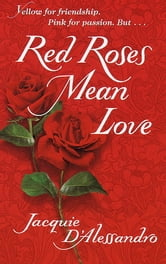 Red Roses Mean Love ebook by Jacquie D'Alessandro