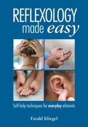 Reflexology Made Easy - Self-help techniques for everyday ailments ebook by Ewald Kliegel