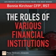The Roles of Various Financial Institutions ebook by Bonnie Kirchner