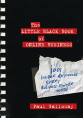 The Little Black Book of Online Business - 1001 Insider Resources Every Business Owner Needs ebook by Paul Galloway