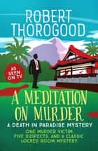 A Meditation on Murder ebook by Robert Thorogood