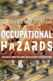Occupational Hazards - Success and Failure in Military Occupation ebook by David M. Edelstein
