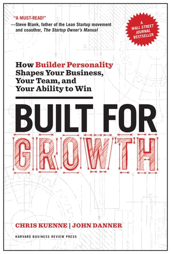 Built for Growth - How Builder Personality Shapes Your Business, Your Team, and Your Ability to Win ebook by Chris Kuenne,John Danner