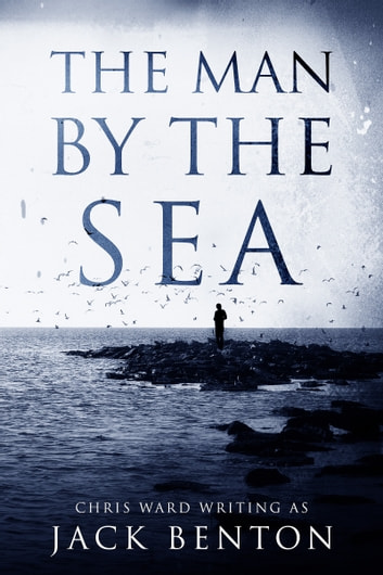 The Man by the Sea ebook by Jack Benton
