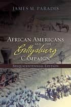 African Americans and the Gettysburg Campaign ebook by James M. Paradis