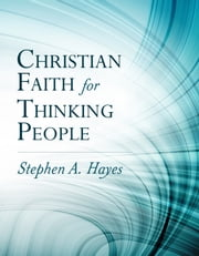 Christian Faith for Thinking People - none ebook by Stephen A. Hayes