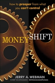 MoneyShift - How to Prosper from What You Can't Control ebook by Jerry Webman