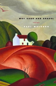 Moy Sand and Gravel - Poems ebook by Paul Muldoon