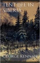 Tent Life in Siberia ebook by George Kennan