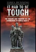 It Had to be Tough ebook by James Dunning