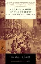 Maggie, a Girl of the Streets and Other New York Writings ebook by Stephen Crane, Luc Sante