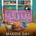 Flipped For Murder audiobook by Maddie Day
