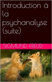 Introduction à la psychanalyse (suite) ebook by Sigmund Freud