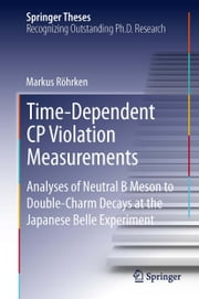 Time-Dependent CP Violation Measurements - Analyses of Neutral B Meson to Double-Charm Decays at the Japanese Belle Experiment ebook by Markus Röhrken