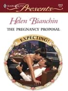 The Pregnancy Proposal ebook by Helen Bianchin