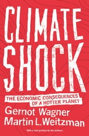 Climate Shock - The Economic Consequences of a Hotter Planet ebook by Gernot Wagner,Martin L. Weitzman,Gernot Wagner,Martin L. Weitzman