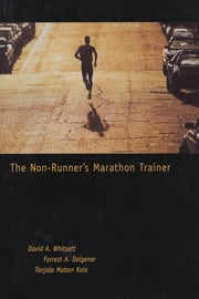 The Non-Runner's Marathon Trainer ebook by David Whitsett,Forrest Dolgener,Tanjala Kole