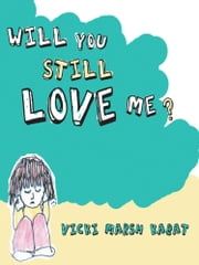 Will You Still Love Me? ebook by Vicki Marsh Kabat