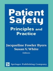 Patient Safety: Principles and Practice ebook by Fowler Byers, Jacqueline, PhD, RN, CNAA