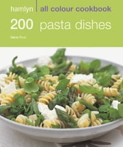 200 Pasta Recipes - Hamlyn All Colour Cookery ebook by Hamlyn