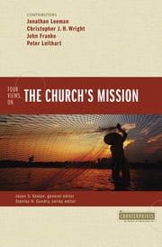 Four Views on the Church's Mission ebook by Jonathan Leeman, Christopher J. H. Wright, John R. Franke,...