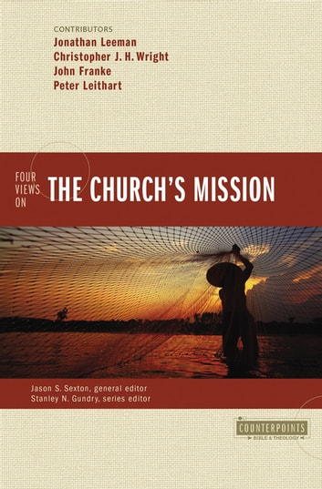 Four Views on the Church's Mission ebook by Jonathan Leeman,Christopher J. H. Wright,John R. Franke,Peter J. Leithart,Jason S. Sexton,Stanley N. Gundry