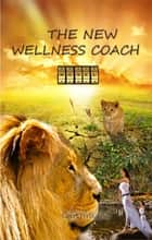 The new wellness coach - Part 2 of Trilogy ebook by Geert Wels