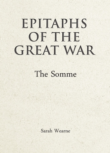 Epitaphs of the Great War: The Somme ebook by Sarah Wearne