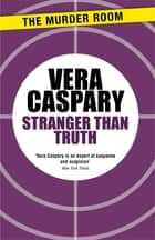 Stranger Than Truth ebook by Vera Caspary