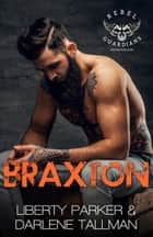 Braxton - Rebel Guardians MC, #1 ebook by Liberty Parker, Darlene Tallman