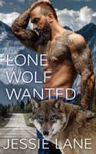 Lone Wolf Wanted ebook by Jessie Lane