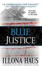 Blue Justice ebook by Illona Haus