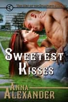 Sweetest Kisses ebook by Anna Alexander