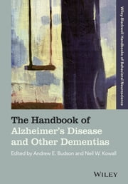 The Handbook of Alzheimer's Disease and Other Dementias ebook by Andrew E. Budson,Neil W. Kowall