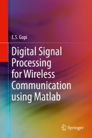 Digital Signal Processing for Wireless Communication using Matlab ebook by E.S. Gopi