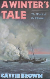 A Winters Tale: The Wreck of the Florizel - The Wreck of the Florizel ebook by Cassie Brown