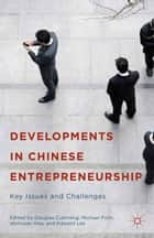 Developments in Chinese Entrepreneurship - Key Issues and Challenges ebook by Douglas Cumming, Wenxuan Hou, Edward Lee,...