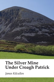 The Silver Mine under Croagh Patrick ebook by James   Kilcullen