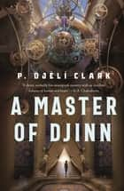 A Master of Djinn ebook by P. Djèlí Clark