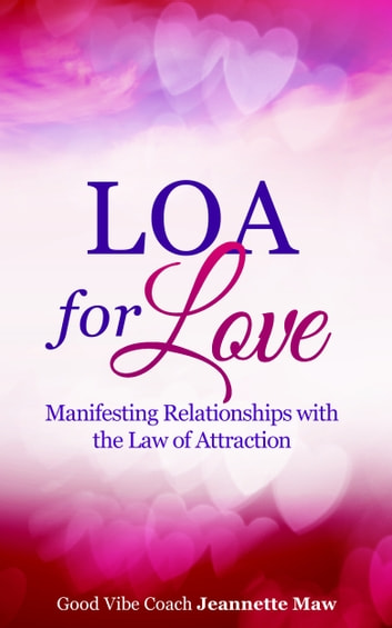 LOA for Love: Manifesting Relationships with the Law of Attraction ekitaplar by Jeannette Maw